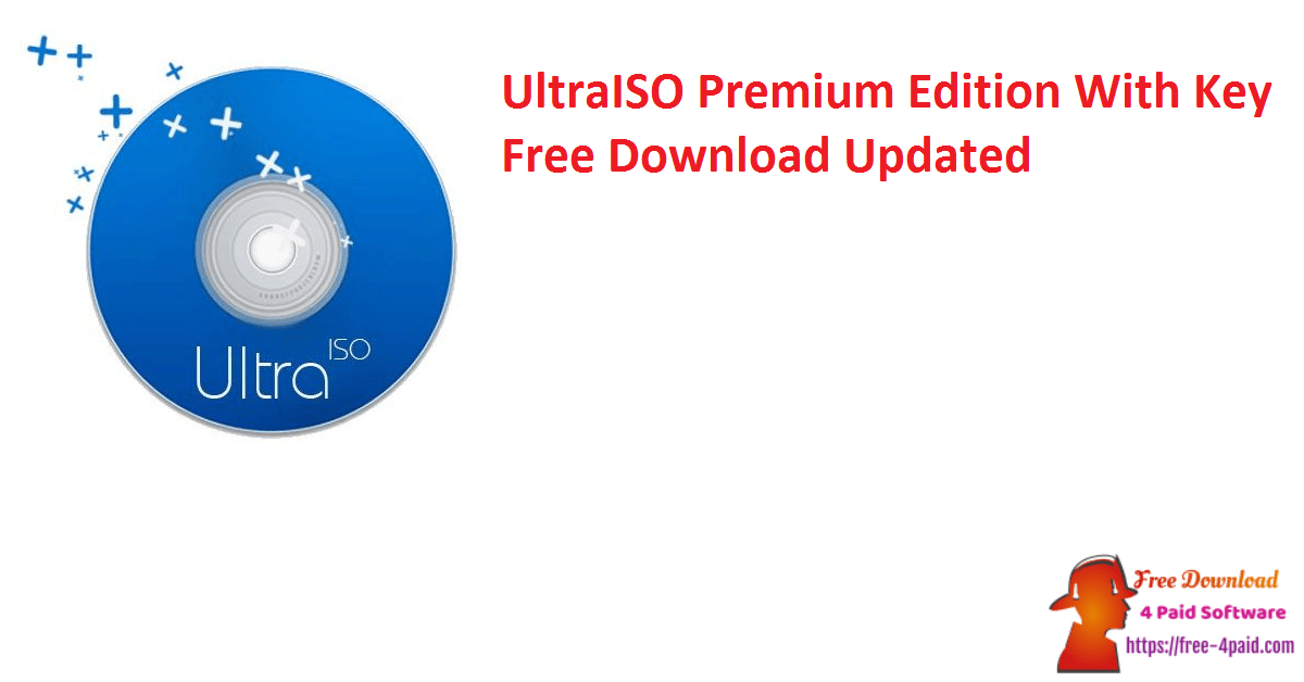 UltraISO Premium Edition With Key Free Download Updated