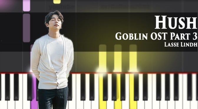 Goblin 도깨비 OST Part 3 – Lasse Lindh – Hush – Piano Tutorial – Cover