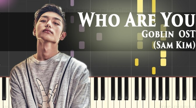 "Goblin [도깨비 OST Part 6] – ""Who Are You"" – 샘김 (Sam Kim) – Piano Tutorial"