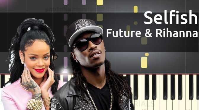Future – Selfish Feat. Rihanna – Piano Tutorial