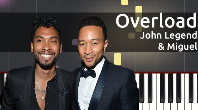 John Legend & Miguel – Overload – Piano Tutorial