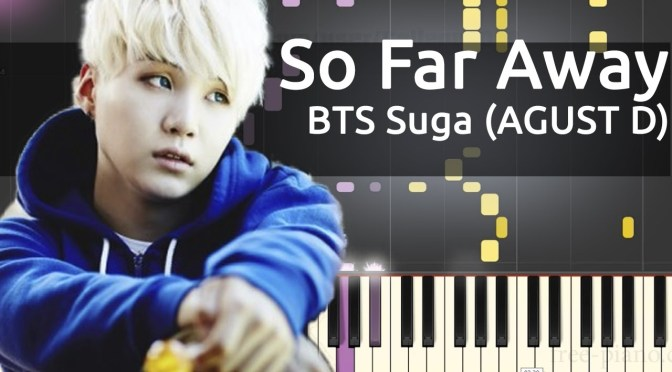 BTS Suga (AGUST D) – So Far Away ft. Suran – Piano Tutorial