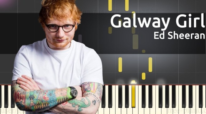 Ed Sheeran – Galway Girl – Piano Tutorial