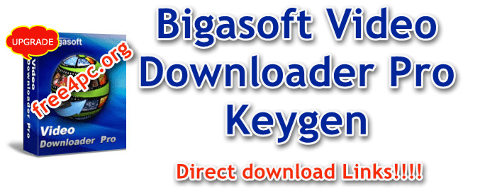 Bigasoft Video Downloader Pro Keygen