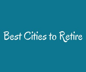 Best Cities to Retire