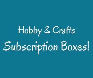 subscription boxes Hobby & Crafts