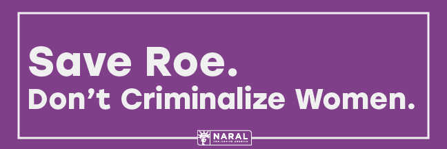 "Get a Free Pro Choice America ""Save Roe. Don't Criminalize Women"" Sticker"