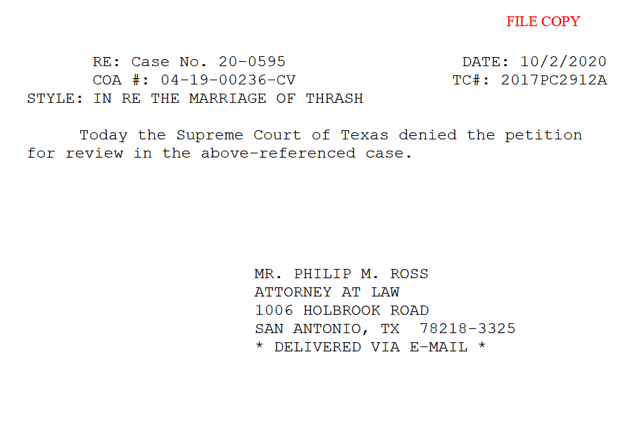 Oct 2, 2020 Texas Supreme Court DENIAL of APPEAL RE: The Marriage of Charles Innes Thrash: the sum total of what was received from Texas Supreme Court in their refusal to consider an appeal of the dissolution of Charlie Thrash's marriage at the court's discretion.