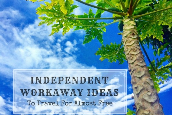 Independent Workaway Ideas To Travel For Almost Free