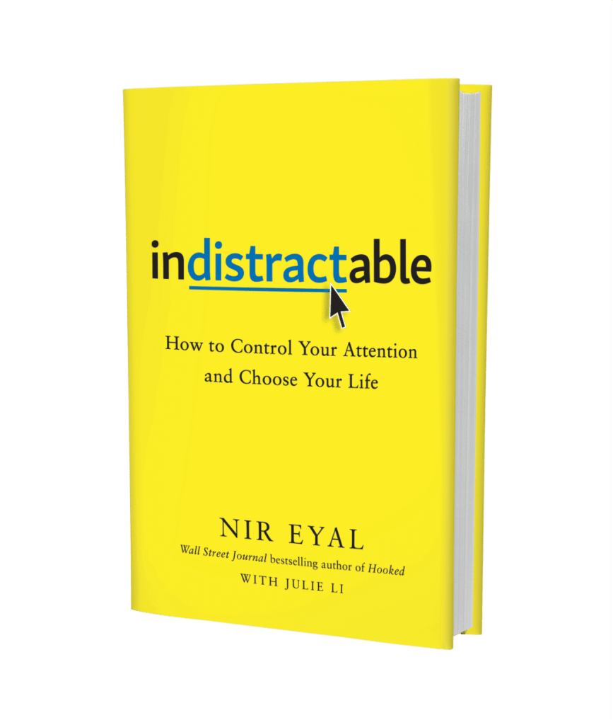 Indistractable: Control your attention and choose your life by Nir Eyal
