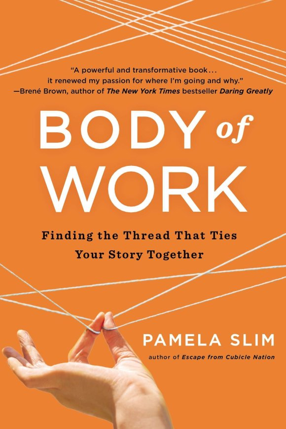 """Body of Work: Finding the thread that ties your story together"" by Pamela Slim"