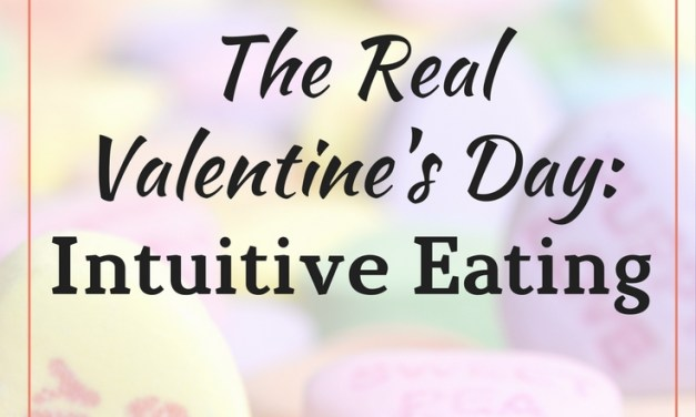 The Real Valentine's Day: Intuitive Eating and Restoring Balance To Your Life