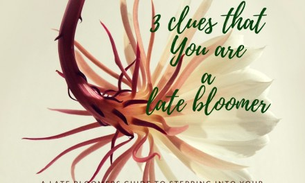 3 Clues that you are a late bloomer