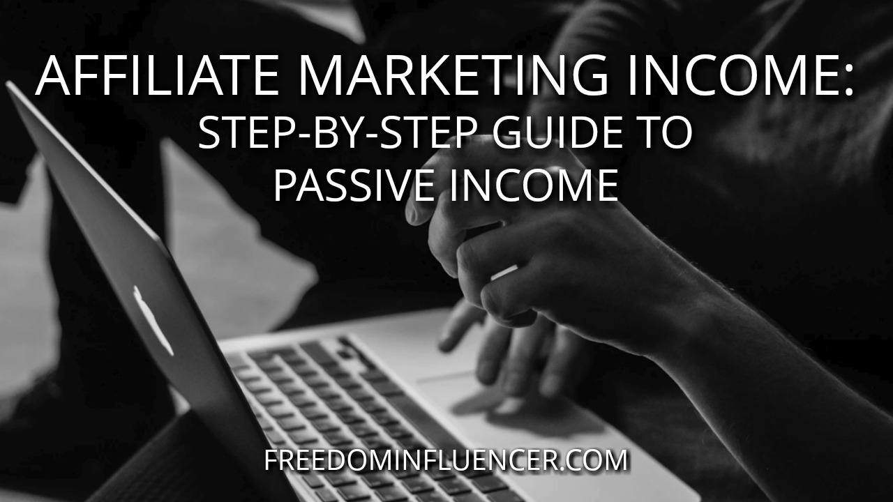 Affiliate Marketing Income: Step-by-Step Guide To Passive Income