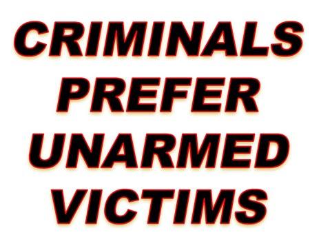 CRIMINALS PREFER UNARMED VICTIMS