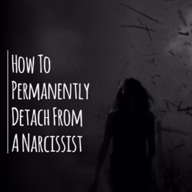 How To Permanently Detach From A Narcissist - Free From Toxic