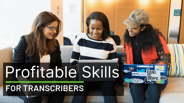 Profitable Skills You Need to Learn Today to Make More Money as a Transcriber