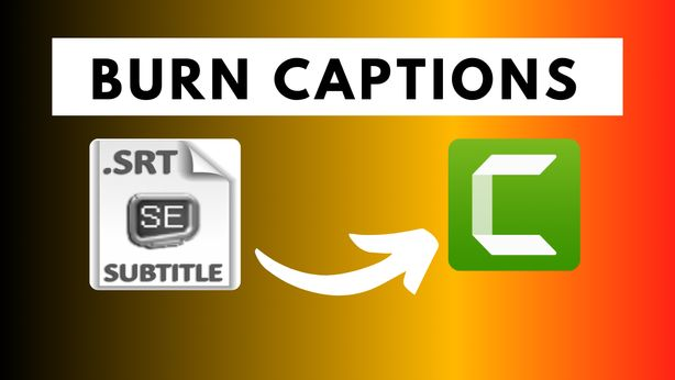 how to Burn Captions or subtitles to Video in Camtasia