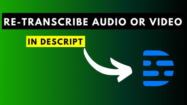 How to Re-Transcribe Audio or Video in Descript
