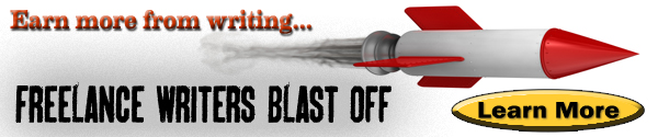 Earn more from writing! Freelance Writers Blast off! Learn More