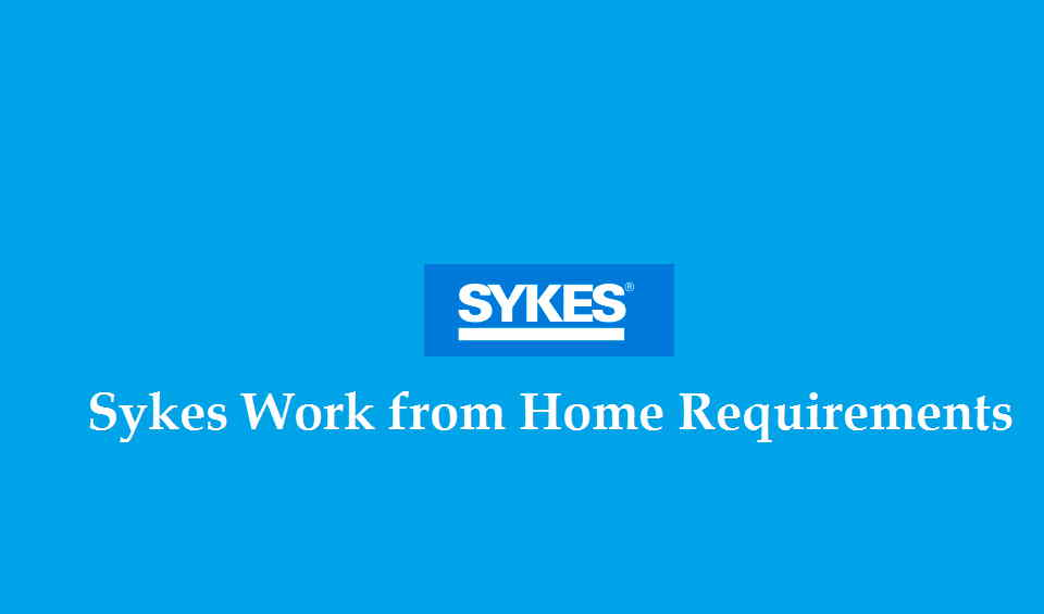 Sykes Work from Home Requirements
