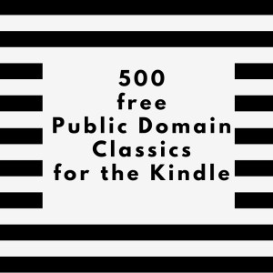 Over 500 free classic public domain books for the Kindle