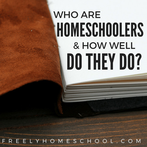 Who Are Homeschoolers & How Well Do They Do-