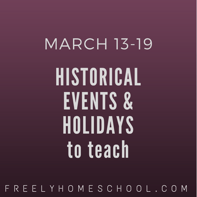 March 13-19 Historical Events & Holidays to Teach