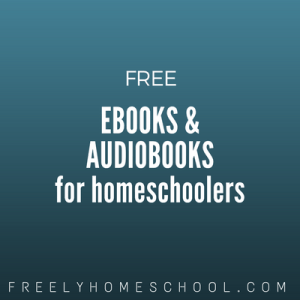 free ebooks and audiobooks for homeschoolers