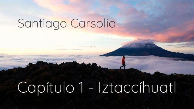 Santiago Carsolio - Capítulo 1: Iztaccíhuatl