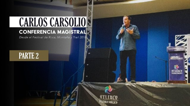 Carlos Carsolio - Conferencia Magistral | PARTE 2