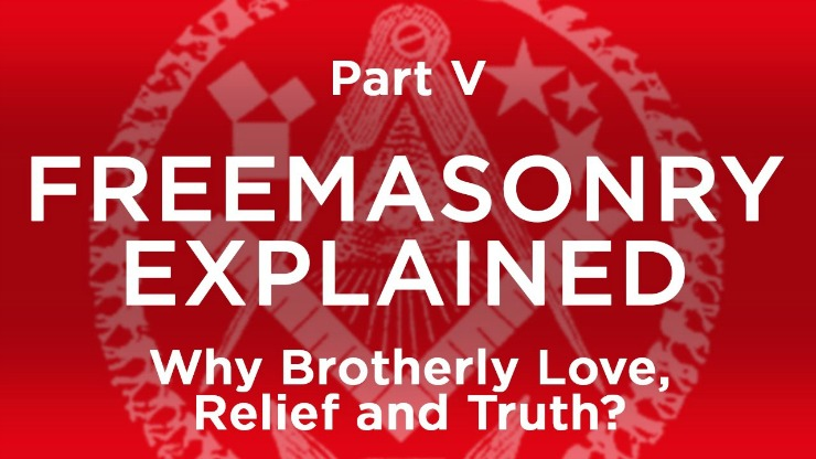 Why Brotherly Love Relief and Truth in Freemasonry?