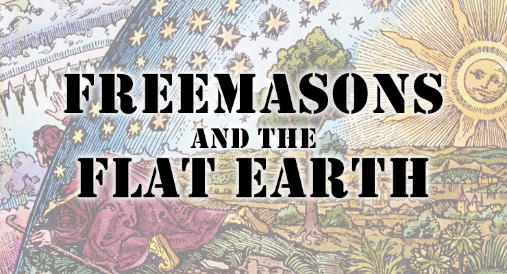 Is Freemasonry Behind Flat Earth Theory?