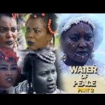 Download Nollywood Movies : Water Of Peace (Part 4) – 2019  Mp4 & 3GP