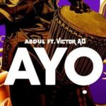 Abdul – Ayo Ft. Victor AD Mp4 & 3GP