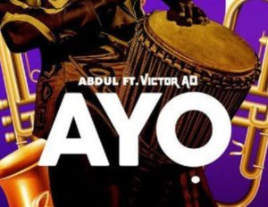 Ayo By Abdul  ft Victor Ad  Music Cover