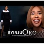 DOWNLOAD NOLLYWOOD Movie: Eyinju Oko (2019) Mp4 & 3GP