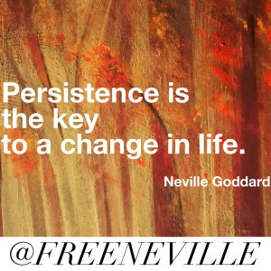 how_to_feel_it_real_neville_goddard_persistence