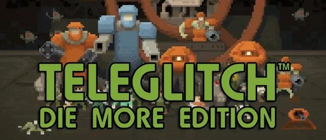 Teleglitch Die More Edition