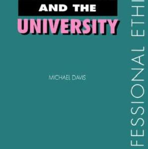 michael davis ethics and the university, Ethics and The University by Michael Davis, Ethics and The University