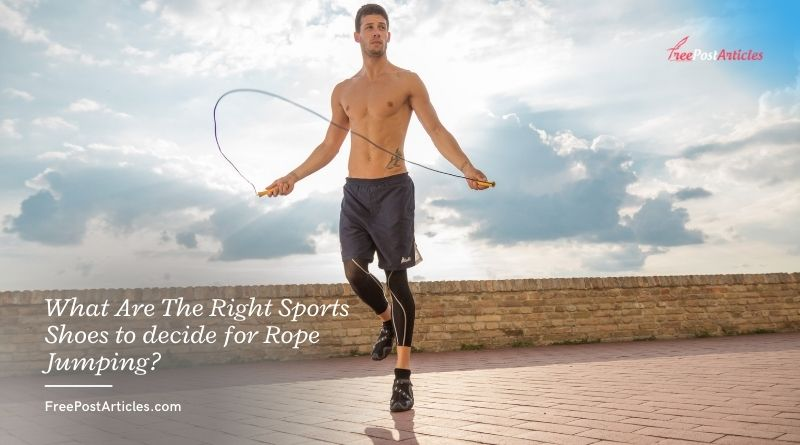 What Are The Right Sports Shoes to decide for Rope Jumping?