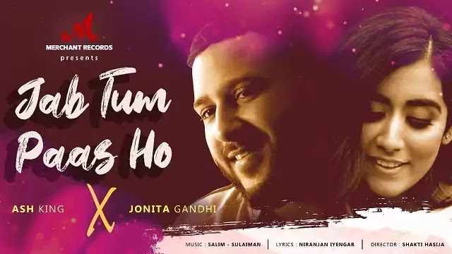 Jab Tum Paas Ho Song Lyrics   Ash King   Jonita Gandhi