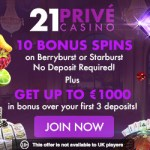 21 Prive Casino 10 free spins Starburst or Berryburst - no deposit bonus