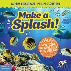 Make a Splash: A Kid's Guide to Protecting Our Oceans, Lakes, Rivers, & Wetlands