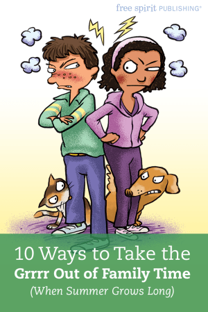 10 Ways to Take the Grrrr Out of Family Time