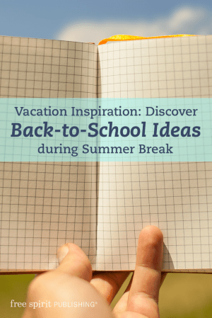 Vacation Inspiration: Discover Back-to-School Ideas during Summer Break