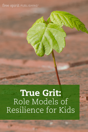 True Grit: Role Models of Resilience for Kids