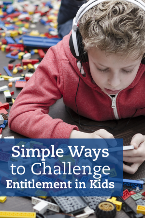 Simple Ways to Challenge Entitlement in Kids