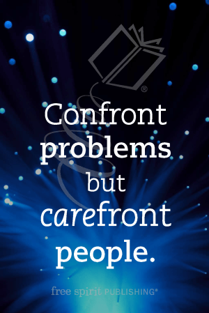 Confront problems but carefront people.