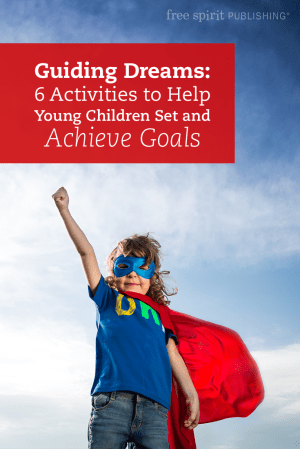 Guiding Dreams: 6 Activities to Help Young Children Set and Achieve Goals